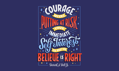 """Courage means putting at risk your immediate self-interest for what you believe is right."" —Derrick A. Bell Jr."