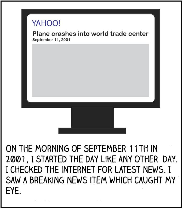 On the morning of September 11th in 2001, I started the day like any other day. I checked the internet for latest news. I saw a breaking news item which caught my eye.