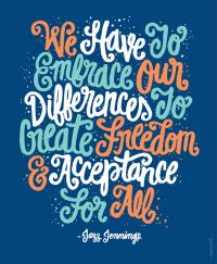 "An illustration that depicts Jazz Jennings' quote ""We have to embrace our differences to create freedom and acceptance for all."""