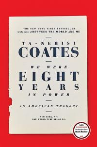 We Were Eight Years in Power by Ta-Nehisi Coates | TT59 What We're Reading | Summer 2018 Magazine