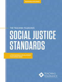Teaching Tolerance's Social Justice Standards, A Professional Development Facilitator Guide