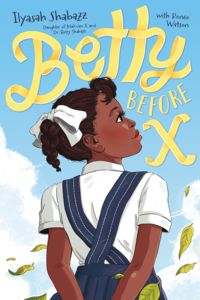 Cover of 'Betty Before X' by Ilyasah Shabazz and Renée Watson.