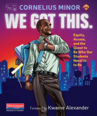 Cover of 'We Got This: Equity, Access, and the Quest to Be Who Our Students Need Us to Be' by Cornelius Minor